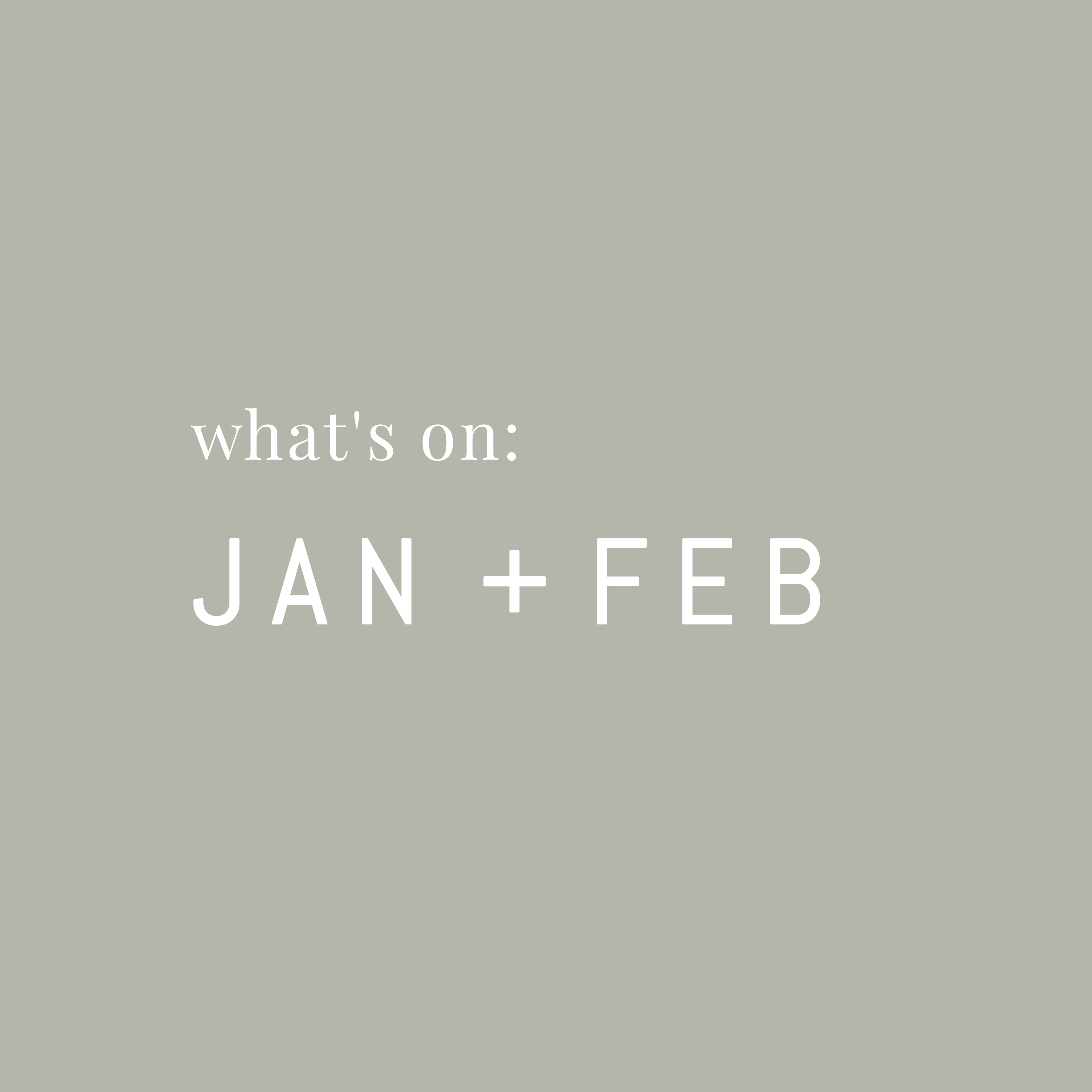 What's on with the Friends in Jan + Feb